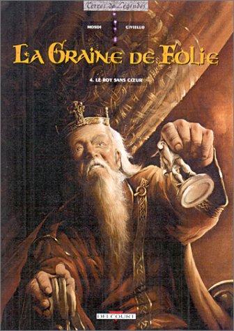 La Graine de folie, tome 4 : Le Roy sans coeur