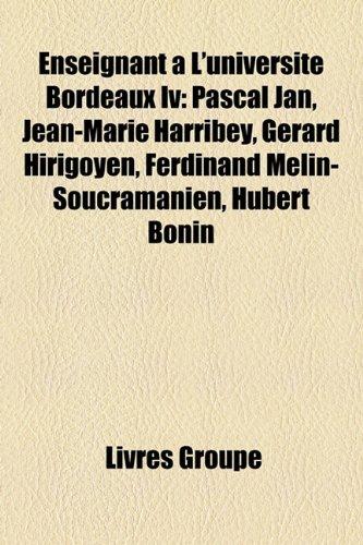 Enseignant L'Universit Bordeaux IV: Pascal Jan, Jean-Marie Harribey, Grard Hirigoyen, Ferdinand Mlin-Soucramanien, Hubert Bonin