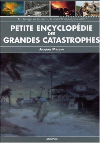 Petite encyclopédie des grandes catastrophes par Jacques Mazeau