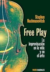 Free Play. La Improvisacion En La Vida y En El Arte
