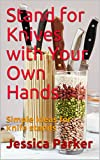 #8: Stand for Knives with Your Own Hands: Simple ideas for knife stands