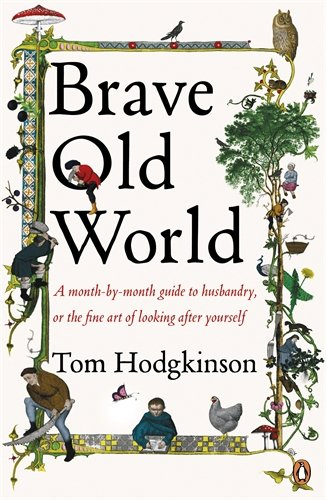 Brave Old World: A Month-by-Month Guide to Husbandry, or the Fine Art of Looking After Yourself