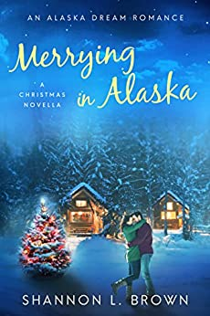 Merrying in Alaska: (A Christmas Novella - An Alaska Dream Romance Book 2.5) by [Brown, Shannon L.]
