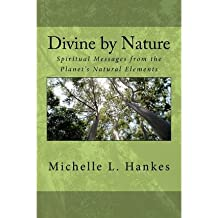 [(Divine by Nature: Spiritual Messages from the Planet's Natural Elements)] [Author: Michelle L Hankes] published on (March, 2012)