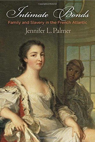 intimate-bonds-family-and-slavery-in-the-french-atlantic-the-early-modern-americas