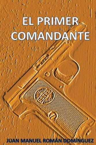 El Primer Comandante por Juan Manuel Román Domínguez