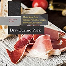 Dry–Curing Pork – Make Your Own Salami, Pancetta, Coppa, Prosciutto, and More