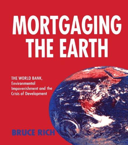 Mortgaging the Earth: World Bank, Environmental Impoverishment and the Crisis of Development (English Edition) por Bruce Rich