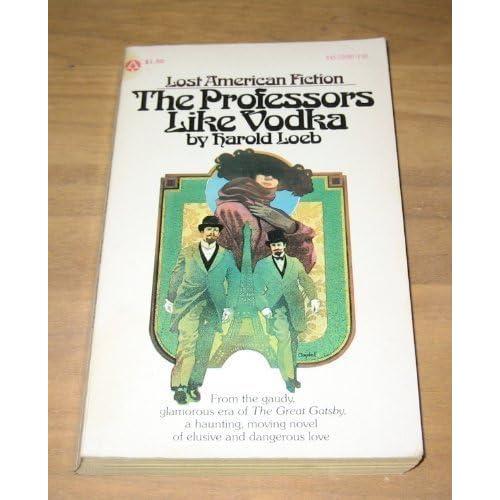 The Professors Like Vodka (Lost Amer Fiction Series) by Harold Loeb (1974-06-30)