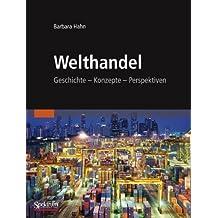 Welthandel: Geschichte, Konzepte, Perspektiven