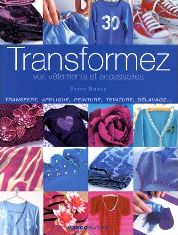Transformez vos vêtements et accessoires par Petra Boase