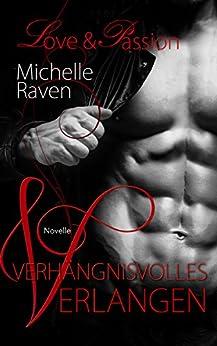 Verhängnisvolles Verlangen (Love & Passion 1) von [Raven, Michelle]