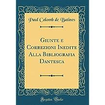 Giunte e Correzioni Inedite Alla Bibliografia Dantesca (Classic Reprint)