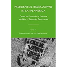 [(Presidential Breakdowns in Latin America : Causes and Outcomes of Executive Instability in Developing Democracies)] [Edited by Mariana Llanos ] published on (April, 2010)
