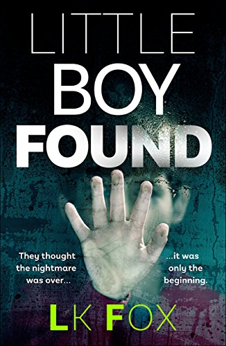 Little Boy Found: They Thought the Nightmare Was Over...It Was Only the Beginning. by [Fox, LK]