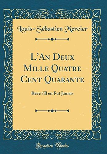 L'An Deux Mille Quatre Cent Quarante: Reve S'Il En Fut Jamais (Classic Reprint) par Louis-Sebastien Mercier