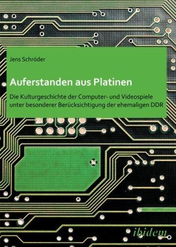 Auferstanden aus Platinen: Die Kulturgeschichte der Computer- und Videospiele unter besonderer Berücksichtigung der ehemaligen DDR by Jens Schröder (2010-01-08)