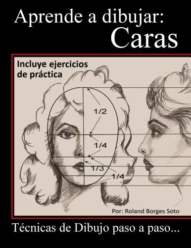 Aprende a Dibujar Caras: Tecnicas del Retrato paso a paso. por Roland Borges Soto