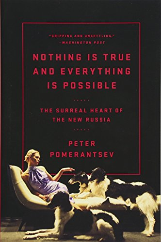 Nothing Is True and Everything Is Possible: The Surreal Heart of the New Russia por Peter Pomerantsev