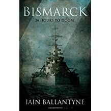 Bismarck: 24 Hours to Doom by Iain Ballantyne (2016-05-20)