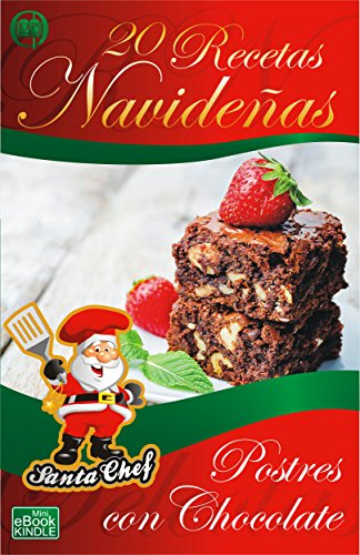 20 RECETAS NAVIDEÑAS - POSTRES CON CHOCOLATE (Colección Santa Chef nº 56)