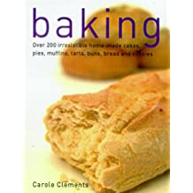Baking: Over 200 Irresistible Home-Made Cakes, Pies, Muffins, Tarts, Buns, Bread, and Cookies