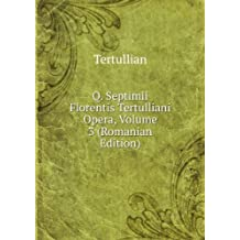 Q. Septimii Florentis Tertulliani Opera, Volume 3 (Romanian Edition)