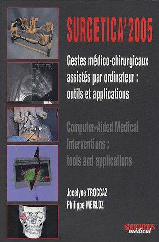 Surgetica 2005 : Gestes médico-chirurgicaux assistés par ordinateur : outils et applications, édition bilingue français-anglais