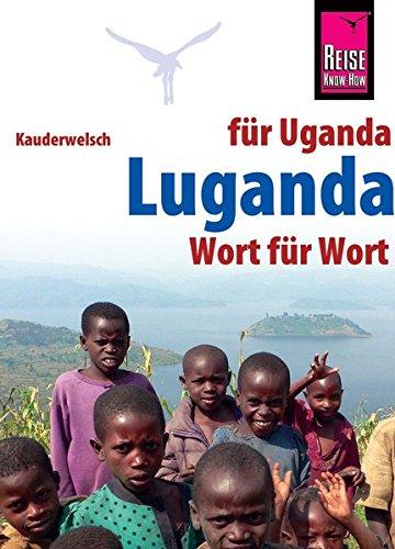 Luganda - Wort für Wort (für Uganda): Kauderwelsch-Sprachführer von Reise Know-How