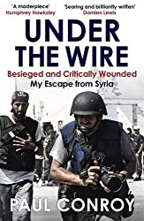 Under the Wire: Beseiged and Critically Wounded, My Escape from Syria