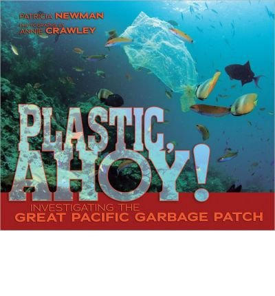 [(Plastic, Ahoy!: Investigating the Great Pacific Garbage Patch )] [Author: Patricia Newman] [Apr-2014] (Great Pacific Garbage Patch)