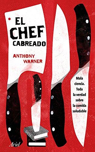 El Chef Cabreado: Toda la verdad sobre la comida saludable (Ariel)