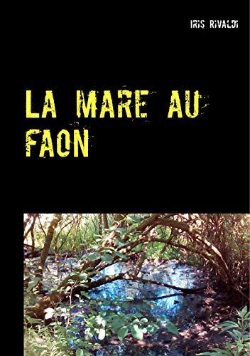 La mare au faon: Une nouvelle aventure du Grogneux (Le Grogneux t. 4) par Iris Rivaldi