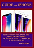 Gude for iPhone: Step By Step Guide, Hacks and Tricks on Your iPhone (X, 8plus, 8, 7plus, 7, 6plus, 6S, 6, 5S, 5C, 5, and 4) (English Edition)