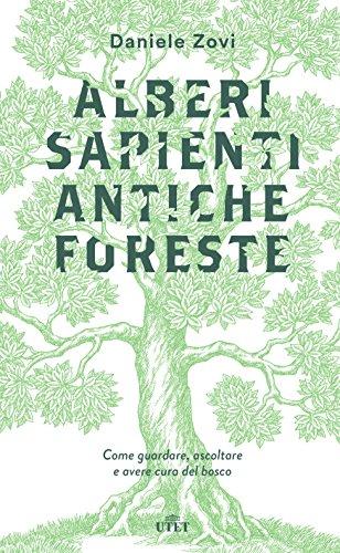 Alberi sapienti, antiche foreste: Come guardare, ascoltare e avere cura del bosco di [Zovi, Daniele]