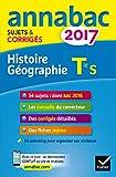 Annales Annabac 2017 Histoire-Géographie Tle S: sujets et corrigés du bac Terminale S...