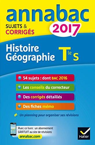 Histoire géographie, Tle, série S : sujets et corrigés 2017.-