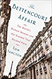 The Bettencourt Affair: The World's Richest Woman and the Scandal That Rocked Paris
