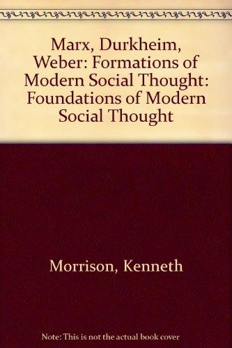 Marx, Durkheim, Weber: Formations of Modern Social Thought: Foundations of Modern Social Thought