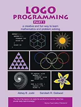 Logo Programming Part 1 - a creative and fun way to learn mathematics and problem-solving (Series on Learning thru Programming) by [Joshi, Abhay, Gaikwad, Sandesh]