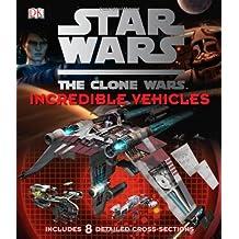 Star Wars Clone Wars Incredible Vehicles