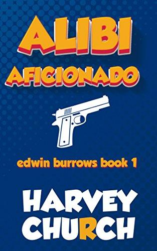 Alibi aficionado edwin burrows mystery book 1 ebook harvey alibi aficionado edwin burrows mystery book 1 by church harvey fandeluxe PDF