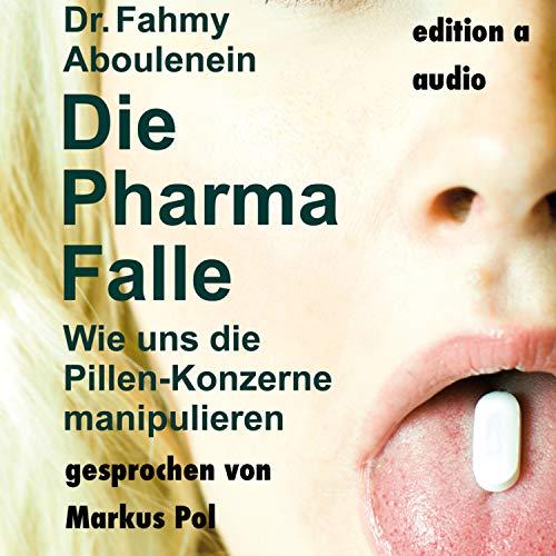 Die Pharma-Falle (Wie uns die Pillen-Konzerne manipulieren)