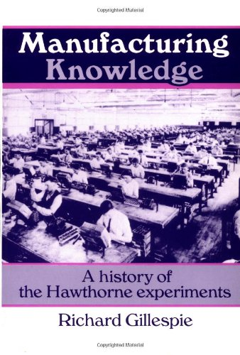 Manufacturing Knowledge: A History of the Hawthorne Experiments (Studies in Economic History and Policy: USA in the Twentieth Century)