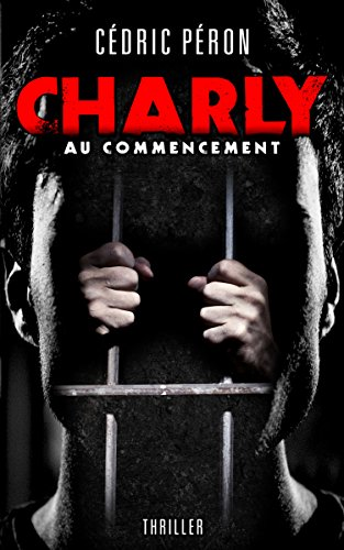 CHARLY : Au commencement: Thriller