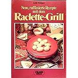 Neue, raffinierte Rezepte mit dem Raclette - Grill.
