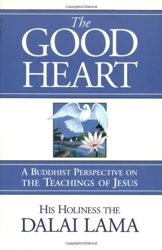 The Good Heart: A Buddhist Perspective on the Teachings of Jesus: Written by Dalai Lama XIV, 2005 Edition, (New edition) Publisher: Wisdom Publications,U.S. [Paperback]