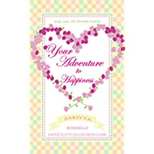 Your Adventure to Happiness: Laugh, Love, Lick Chocolate Frosting (English Edition)