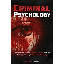 Criminal Psychology: Understanding the Criminal Mind and Its Nature Through Criminal Profiling (Criminal Psychology - Criminal Mind - Profiling) (English Edition)
