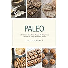 Paleo: 125 Fast & Easy Paleo Recipes For Weight Loss: Delicious for Energy & Optimum Health (Paleo Slow Cooker, Paleo For Beginners, Paleo Diet ... Paleo Diet Cookbook, Gluten free, Whole food)
